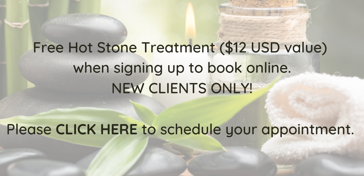 Free Hot Stone Treatment ($12 USD value) when signing up to book online. NEW CLIENTS ONLY! Please click here to schedule your appointment.